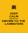 KEEP CALM AND WE ARE  SWORN TO THE  LANNISTERS - Personalised Poster A4 size