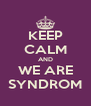 KEEP CALM AND WE ARE SYNDROM - Personalised Poster A4 size
