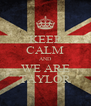 KEEP CALM AND WE ARE TAYLOR - Personalised Poster A4 size