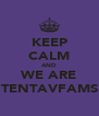 KEEP CALM AND WE ARE TENTAVFAMS - Personalised Poster A4 size