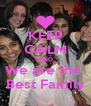 KEEP CALM AND We are the  Best Family - Personalised Poster A4 size