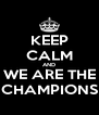 KEEP CALM AND WE ARE THE CHAMPIONS - Personalised Poster A4 size