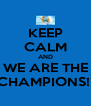 KEEP CALM AND WE ARE THE CHAMPIONS!! - Personalised Poster A4 size