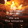 KEEP CALM AND We are The Universe - Personalised Poster A4 size