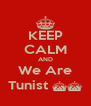 KEEP CALM AND We Are Tunist ^^ - Personalised Poster A4 size