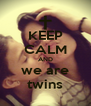 KEEP CALM AND we are twins - Personalised Poster A4 size