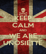 KEEP CALM AND WE ARE UNOSIETTE - Personalised Poster A4 size