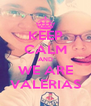KEEP CALM AND WE ARE VALERIAS - Personalised Poster A4 size