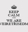 KEEP CALM AND WE ARE VEIRETŘISEDM - Personalised Poster A4 size
