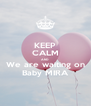 KEEP CALM AND We are waiting on Baby MIRA - Personalised Poster A4 size