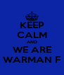 KEEP CALM AND WE ARE WARMAN F - Personalised Poster A4 size