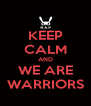 KEEP CALM AND WE ARE WARRIORS - Personalised Poster A4 size