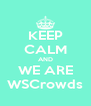 KEEP CALM AND WE ARE WSCrowds - Personalised Poster A4 size