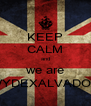 KEEP CALM and we are WYDEXALVADOR - Personalised Poster A4 size