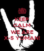 KEEP CALM AND WE ARE X-5 YOMAN! - Personalised Poster A4 size