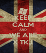 KEEP CALM AND WE ARE X TKJ - Personalised Poster A4 size