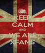 KEEP CALM AND WE ARE XFAMS - Personalised Poster A4 size