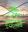KEEP CALM AND WE ARE YOUNG - Personalised Poster A4 size