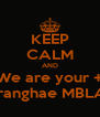KEEP CALM AND We are your + Saranghae MBLAQ - Personalised Poster A4 size