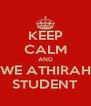 KEEP CALM AND WE ATHIRAH STUDENT - Personalised Poster A4 size