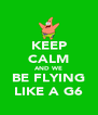 KEEP CALM AND WE BE FLYING LIKE A G6 - Personalised Poster A4 size
