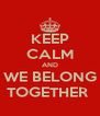 KEEP CALM AND WE BELONG TOGETHER  - Personalised Poster A4 size