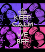 KEEP CALM AND WE BFF - Personalised Poster A4 size
