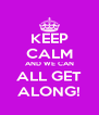 KEEP CALM AND WE CAN ALL GET ALONG! - Personalised Poster A4 size