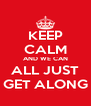 KEEP CALM AND WE CAN ALL JUST GET ALONG - Personalised Poster A4 size
