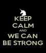 KEEP CALM AND WE CAN BE STRONG - Personalised Poster A4 size