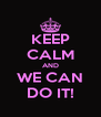 KEEP CALM AND WE CAN DO IT! - Personalised Poster A4 size