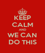 KEEP CALM AND WE CAN DO THIS - Personalised Poster A4 size