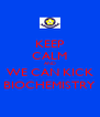 KEEP CALM AND WE CAN KICK BIOCHEMISTRY - Personalised Poster A4 size