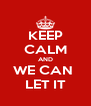 KEEP CALM AND WE CAN  LET IT - Personalised Poster A4 size
