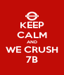 KEEP CALM AND WE CRUSH 7B - Personalised Poster A4 size
