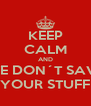 KEEP CALM AND WE DON´T SAVE YOUR STUFF - Personalised Poster A4 size