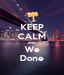 KEEP CALM AND We Done - Personalised Poster A4 size