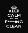 KEEP CALM AND WE F****ING CLEAN - Personalised Poster A4 size