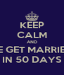 KEEP CALM AND WE GET MARRIED  IN 50 DAYS - Personalised Poster A4 size