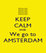 KEEP CALM AND We go to AMSTERDAM - Personalised Poster A4 size