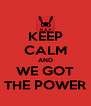 KEEP CALM AND WE GOT THE POWER - Personalised Poster A4 size