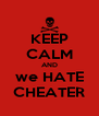 KEEP CALM AND we HATE CHEATER - Personalised Poster A4 size