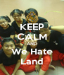 KEEP CALM AND We Hate Land - Personalised Poster A4 size