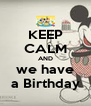 KEEP CALM AND we have a Birthday - Personalised Poster A4 size