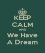 KEEP CALM AND We Have A Dream - Personalised Poster A4 size