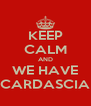 KEEP CALM AND WE HAVE CARDASCIA - Personalised Poster A4 size