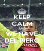 KEEP CALM AND WE HAVE DEL PIERO - Personalised Poster A4 size