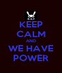 KEEP CALM AND WE HAVE POWER - Personalised Poster A4 size