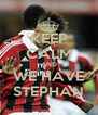 KEEP CALM AND WE HAVE STEPHAN - Personalised Poster A4 size