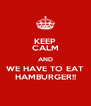 KEEP CALM AND WE HAVE TO EAT HAMBURGER!! - Personalised Poster A4 size